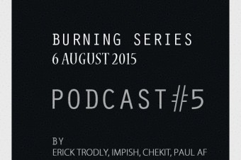 Burning Series Podcast 5 by Erick Trodly, Impish, Paul A.F, Chekit