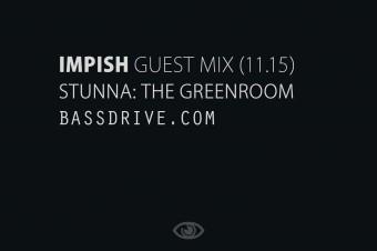 Impish Guest Mix for Stunna: The Greenroom (Bassdrive – Nov 18, 2015)