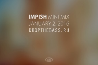 Impish – Drop The Bass Mini Mix (2016)